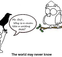 Why is a raven like a writing desk? Let's ask mr. Owl.  by Rachel Flanagan