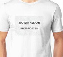 Gareth Keenan investigates! Unisex T-Shirt