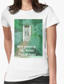 Now entering the Seedy Part of Town Womens Fitted T-Shirt