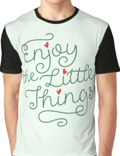 Enjoy The Little Things - Be Inspired Graphic T shirt Graphic T-Shirt