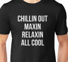 Chillin Out Maxin Relaxin All Cool Unisex T-Shirt