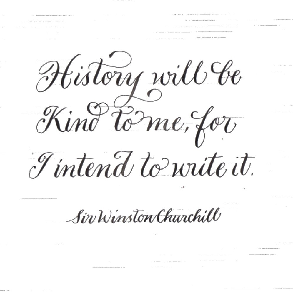 History will be kind Churchill handwritten quote by Melissa Goza