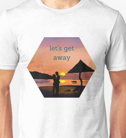 """""""let's get away""""... to romance Unisex T-Shirt"""