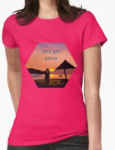 """""""let's get away""""... to romance Womens Fitted T-Shirt"""