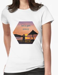 """let's get away""... to romance Womens Fitted T-Shirt"