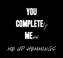 """YOU COMPLETELY MESS ME UP HEMMINGS"" (White Letters) by VioletDrive"