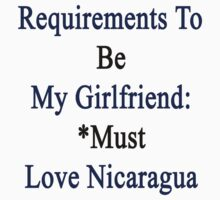 Requirements To Be My Girlfriend: *Must Love Nicaragua  by supernova23
