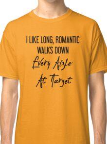 I Like Long, Romantic Walks Down Every Aisle At Target Classic T-Shirt