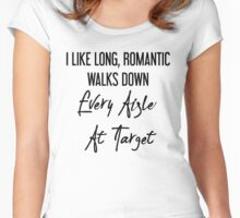 I Like Long, Romantic Walks Down Every Aisle At Target Women's Fitted Scoop T-Shirt