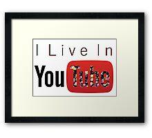 I Live In Youtube Framed Print