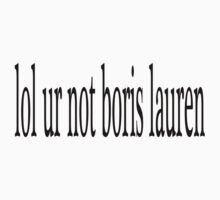 lol ur not boris  by fandomartwork