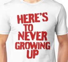 Heres To Never Growing Up Unisex T-Shirt