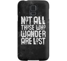 Not All Those Who Wander Are Lost Samsung Galaxy Case/Skin