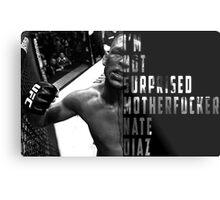 'I'M NOT SURPRISED MOTHERFUCKER' Nate Diaz Metal Print