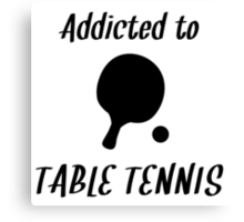 Addicted To Table Tennis Canvas Print