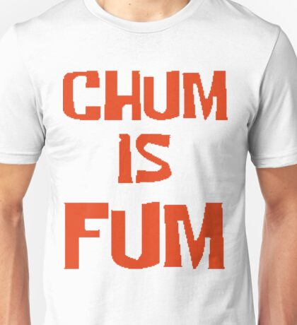 Chum is Fum Unisex T-Shirt