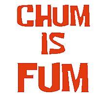 Chum is Fum Photographic Print