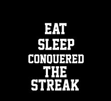 Eat Sleep Conquered The Streak by WhoDunIT