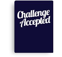 Challenge Accepted. Canvas Print