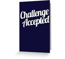 Challenge Accepted. Greeting Card
