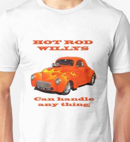 Hot Rod Willys Can Handle Anything ! Unisex T-Shirt