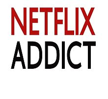 Netflix Addict by coolfuntees