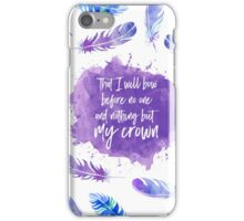 That I will bow before no one and nothing but my crown. iPhone Case/Skin