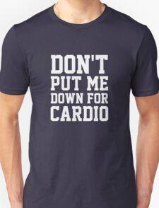 Don't Put Me Down For Cardio Unisex T-Shirt