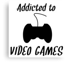 Addicted To Video Games Canvas Print