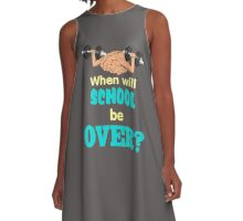 When Will School Be Over? A-Line Dress