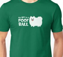 My BFF is a Poof Ball Pomeranian (White) Unisex T-Shirt