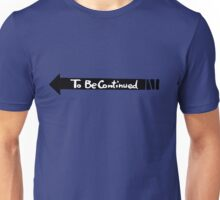 To Be Continued- Black Unisex T-Shirt