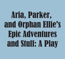 Aria, Parker, and Orphan Ellie's Epic Adventures: A Play Kids Tee