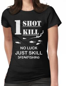 one shot one kill no luck just skill spearfishing Womens Fitted T-Shirt