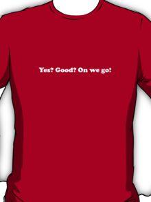 Willy Wonka - Yes? Good? On we go! - White Font T-Shirt