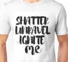 shatter unravel ignite Unisex T-Shirt