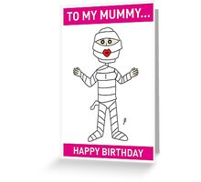 MUMMY BIRTHDAY CARD 1 Greeting Card