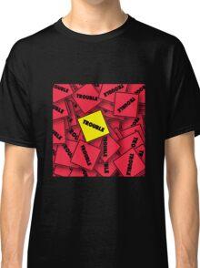 TROUBLE Classic T-Shirt
