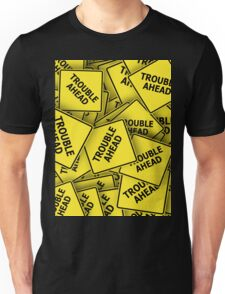TROUBLE AHEAD Unisex T-Shirt