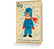 global warming is awesome! Greeting Card