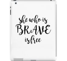 She Who is Brave is Free Quote iPad Case/Skin