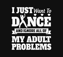 belly dancer - i just want to dance and ignore all of my adult problems t-shirts Unisex T-Shirt