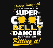 belly dancer - i never imagined i would be a super cool belly dancer t-shirts Unisex T-Shirt