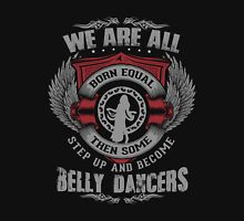 belly dancer - we are all born equal then some step up and become belly dancer t-shirts Unisex T-Shirt