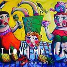 I Love my life! by ART PRINTS ONLINE         by artist SARA  CATENA