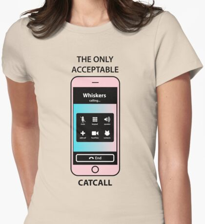 The Only Acceptable Catcall Womens Fitted T-Shirt