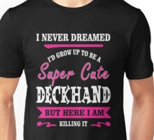 i never dreamed id grow up to be a super cute Deckhand t-shirts Unisex T-Shirt
