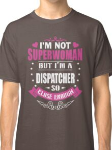 i never dreamed id grow up to be a super cute DISPATCHER t-shirts Classic T-Shirt