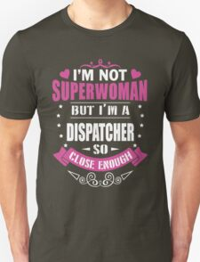 i never dreamed id grow up to be a super cute DISPATCHER t-shirts Unisex T-Shirt