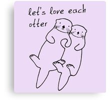 Let's Love Each Otter Canvas Print